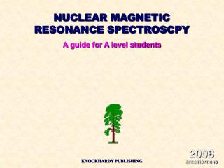 NUCLEAR MAGNETIC RESONANCE SPECTROSCPY A guide for A level students