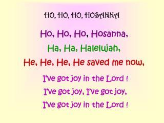 HO, HO, HO, HOSANNA