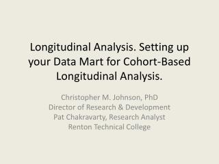 Longitudinal Analysis. Setting up your Data Mart for Cohort-Based Longitudinal Analysis.