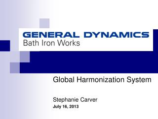 Global Harmonization System   Stephanie Carver July 16, 2013