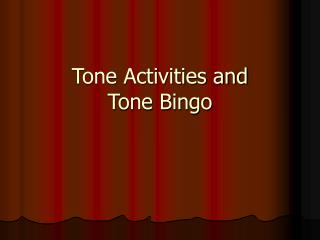 Tone Activities and  Tone Bingo