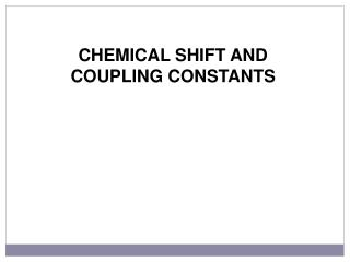 CHEMICAL SHIFT AND COUPLING CONSTANTS