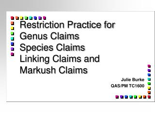 Restriction Practice for  Genus Claims  Species Claims  Linking Claims and  Markush Claims