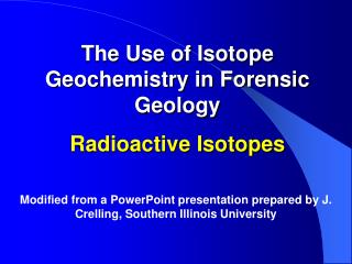 The Use of Isotope Geochemistry in Forensic Geology Radioactive Isotopes