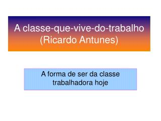 A classe-que-vive-do-trabalho (Ricardo Antunes)