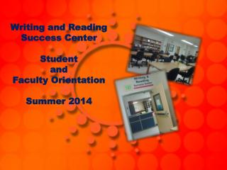 Writing and Reading Success Center Student  and  Faculty Orientation Summer 2014
