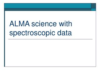 ALMA science with spectroscopic data