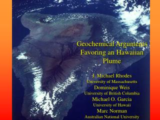 Geochemical Arguments Favoring an Hawaiian Plume J. Michael Rhodes University of Massachusetts Dominique Weis University