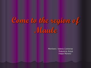 Come to the region of Maule