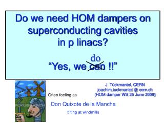 "Do we need HOM dampers on superconducting cavities   in p linacs? ""Yes, we can !!"""