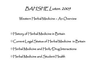 BAHSHE Luton. 2005 Western Herbal Medicine – An Overview History of Herbal Medicine in Britain