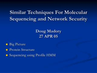Similar Techniques For Molecular Sequencing and Network Security Doug Madory 27 APR 05