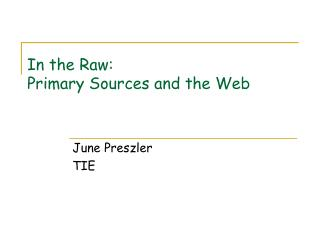 In the Raw: Primary Sources and the Web