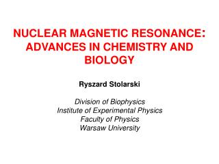 NUCLEAR MAGNETIC RESONANCE :  ADVANCES IN CHEMISTRY AND BIOLOGY Ryszard Stolarski