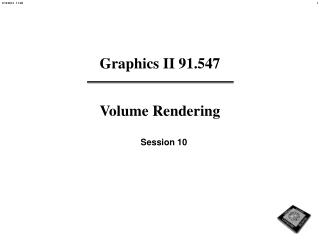 Graphics II 91.547 Volume Rendering