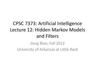 CPSC 7373: Artificial Intelligence Lecture 12:  Hidden Markov Models and Filters