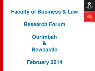 Faculty of Business & Law Research Forum  Ourimbah & Newcastle February  2014