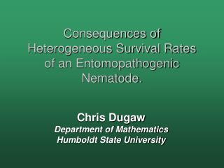 Consequences of Heterogeneous Survival Rates of an Entomopathogenic Nematode.