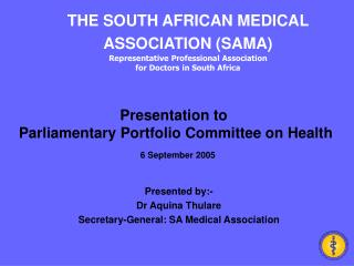 Presented by:- Dr Aquina Thulare Secretary-General: SA Medical Association