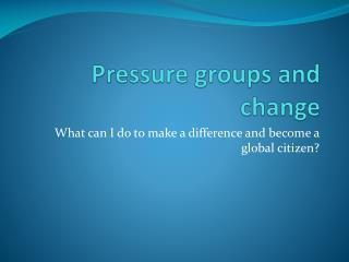 Pressure groups and change