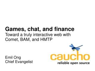 Games, chat, and finance Toward a truly interactive web with Comet, BAM, and HMTP