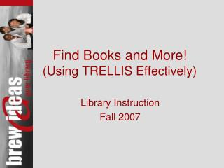 Find Books and More! (Using TRELLIS Effectively)