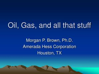 Oil, Gas, and all that stuff