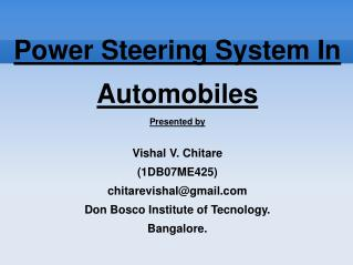 Power Steering System In  Automobiles Presented by Vishal V. Chitare (1DB07ME425) ‏