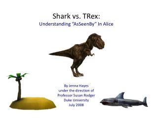 """Shark vs. TRex: Understanding """"AsSeenBy"""" In Alice"""