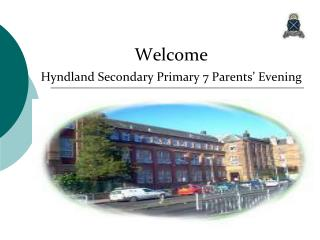 Welcome Hyndland Secondary Primary 7 Parents' Evening