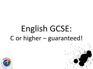 English GCSE:  C or higher – guaranteed!