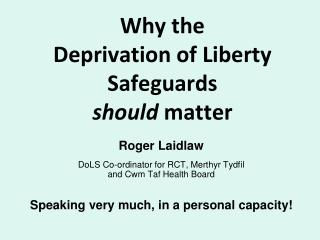 Why the  Deprivation of Liberty Safeguards  should  matter