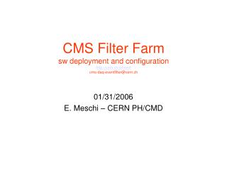 CMS Filter Farm sw deployment and configuration cern.ch/cmsevf cms-daq-eventfilter@cern.ch