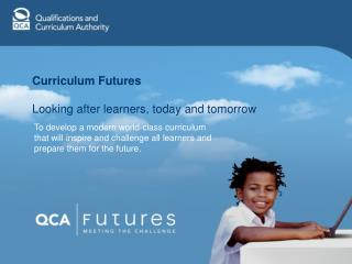 Curriculum Futures Looking after learners, today and tomorrow