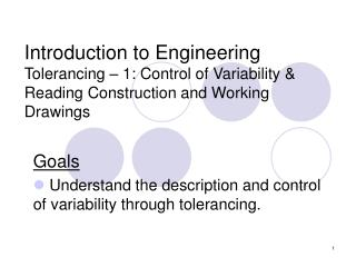 Goals  Understand the description and control of variability through tolerancing.