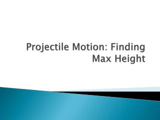 Projectile Motion: Finding Max Height