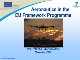 Aeronautics in the		  EU Framework Programme	 DG RTD-H.3 - Aeronautics November 2006
