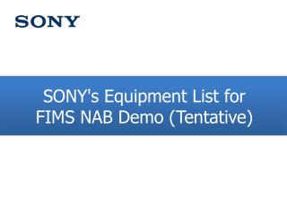 SONY's Equipment List for FIMS NAB Demo (Tentative)