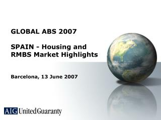 GLOBAL ABS 2007  SPAIN - Housing and RMBS Market Highlights  Barcelona, 13 June 2007