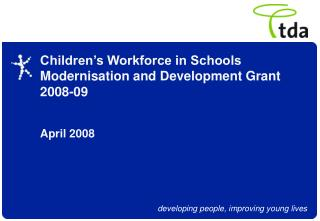 Children's Workforce in Schools Modernisation and Development Grant 2008-09