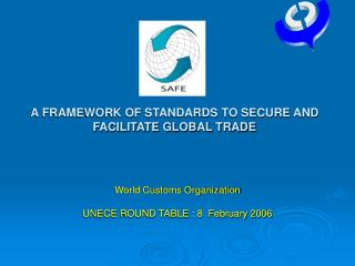SAFE   A FRAMEWORK OF STANDARDS TO SECURE AND FACILITATE GLOBAL TRADE