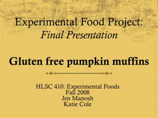 Experimental Food Project : Final Presentation Gluten free pumpkin muffins