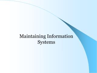 Maintaining Information  Systems