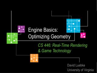 Engine Basics: Optimizing Geometry CS 446: Real-Time Rendering 	& Game Technology
