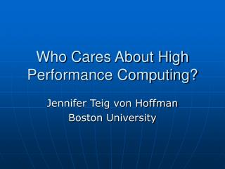 Who Cares About High Performance Computing?