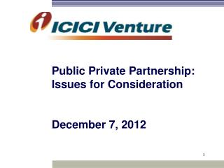 Public Private Partnership: Issues for Consideration December 7, 2012