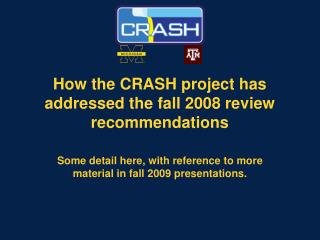 How the CRASH project has addressed the fall 2008 review recommendations