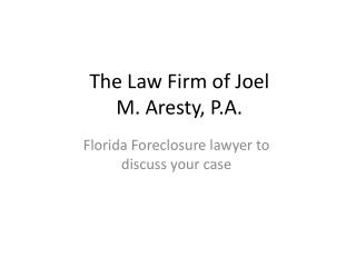 The Law Firm of Joel M. Aresty, P.A. - Florida Foreclosure l