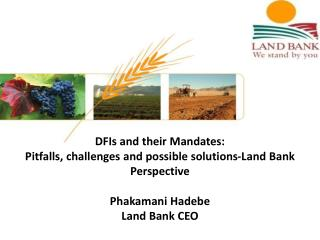 DFIs and their Mandates: Pitfalls, challenges and possible solutions-Land Bank Perspective