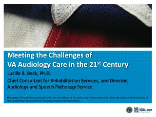 Meeting the Challenges of  VA Audiology Care in the 21 st  Century
